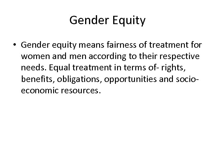 Gender Equity • Gender equity means fairness of treatment for women and men according