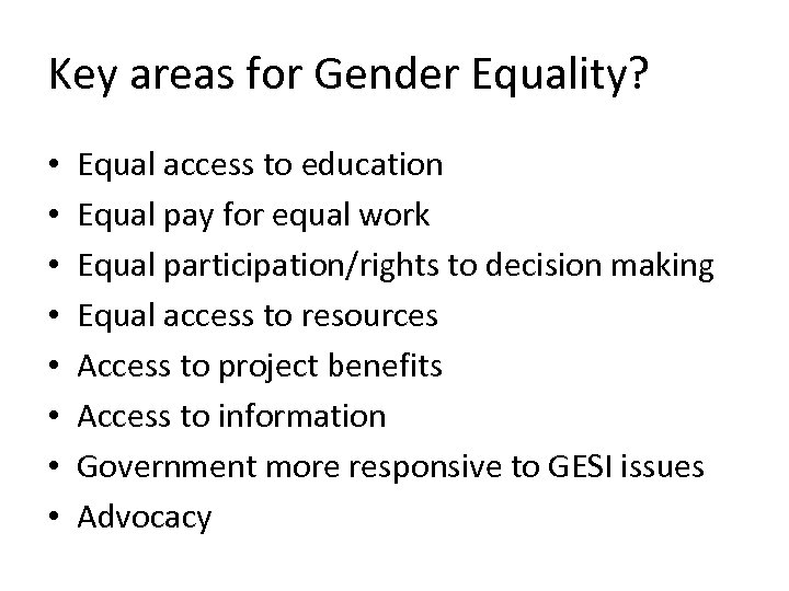 Key areas for Gender Equality? • • Equal access to education Equal pay for