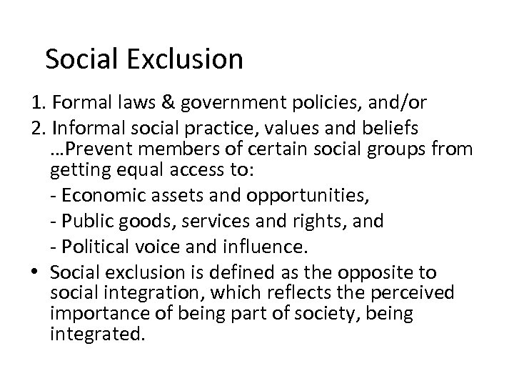 Social Exclusion 1. Formal laws & government policies, and/or 2. Informal social practice,