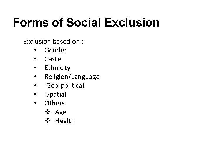Forms of Social Exclusion based on : • Gender • Caste • Ethnicity •
