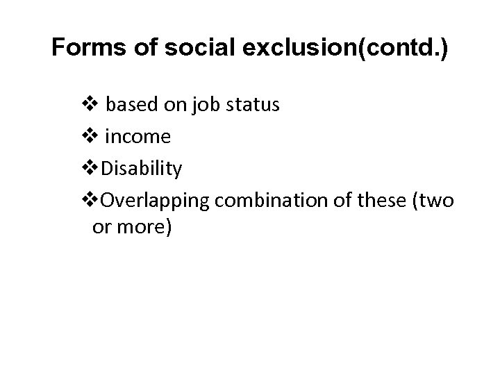 Forms of social exclusion(contd. ) v based on job status v income v. Disability