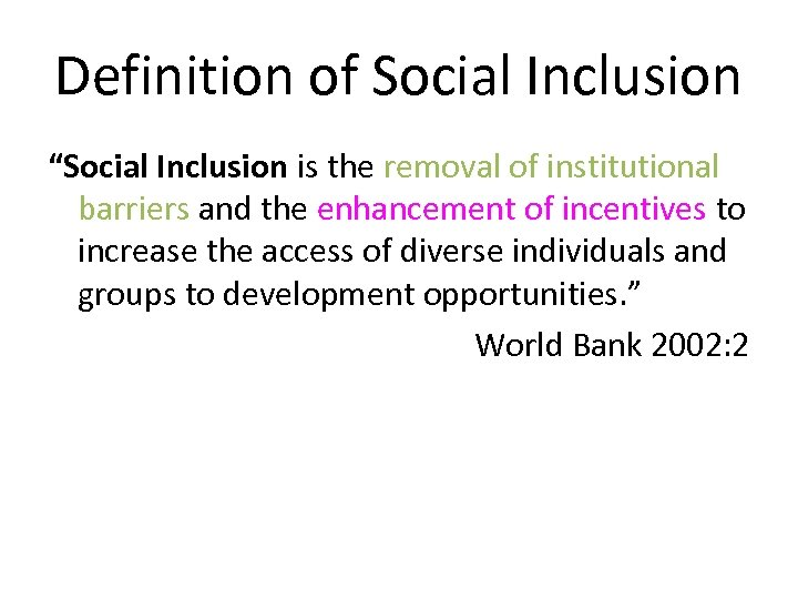 "Definition of Social Inclusion ""Social Inclusion is the removal of institutional barriers and the"