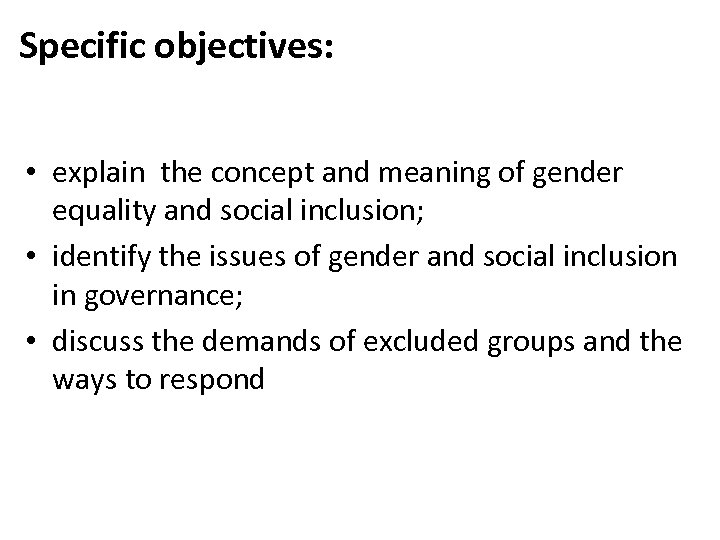 Specific objectives: • explain the concept and meaning of gender equality and social inclusion;