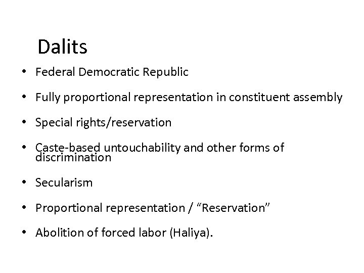 Dalits • Federal Democratic Republic • Fully proportional representation in constituent assembly •