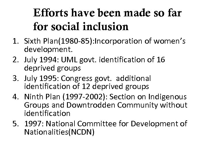 Efforts have been made so far for social inclusion 1. Sixth Plan(1980 -85): Incorporation