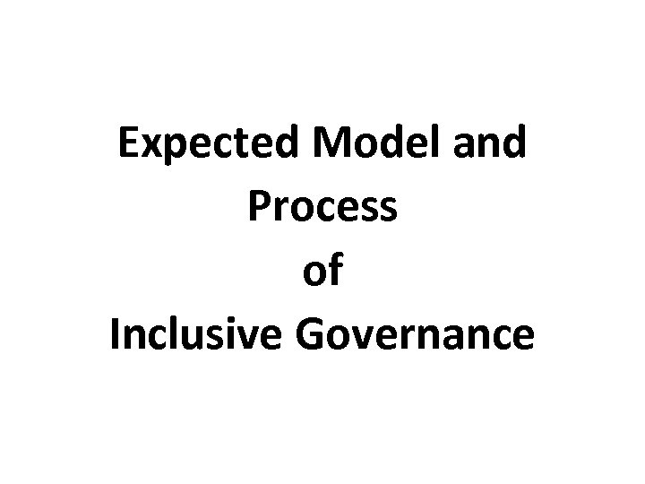 Expected Model and Process of Inclusive Governance