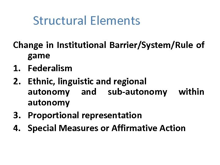 Structural Elements Change in Institutional Barrier/System/Rule of game 1. Federalism 2. Ethnic, linguistic and