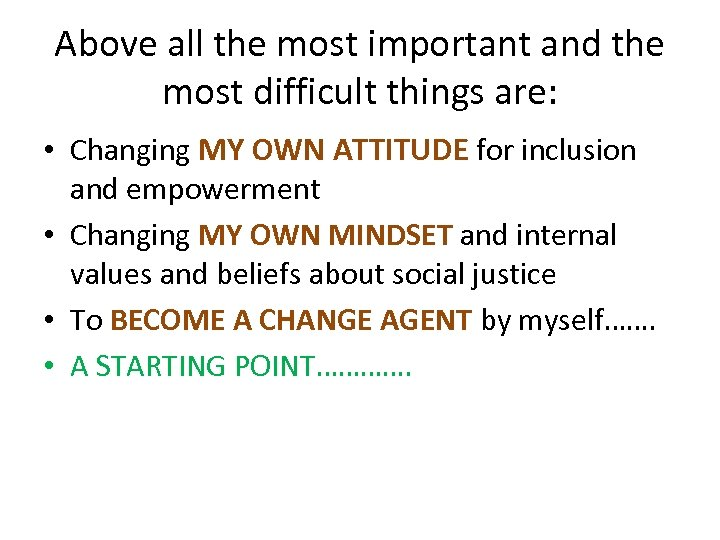Above all the most important and the most difficult things are: • Changing MY