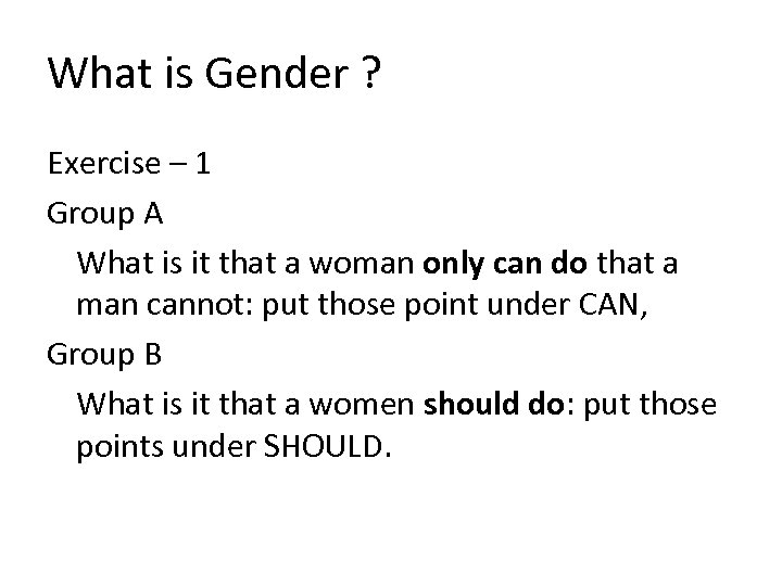 What is Gender ? Exercise – 1 Group A What is it that a