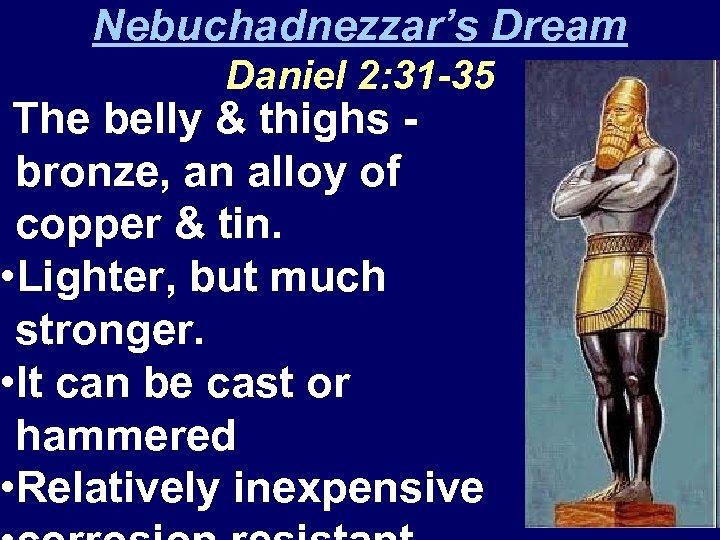 Nebuchadnezzar's Dream Daniel 2: 31 -35 The belly & thighs bronze, an alloy of