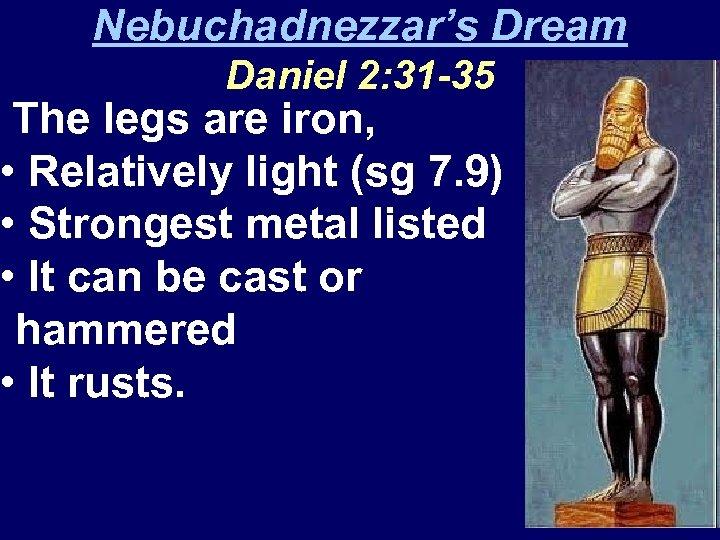 Nebuchadnezzar's Dream Daniel 2: 31 -35 The legs are iron, • Relatively light (sg