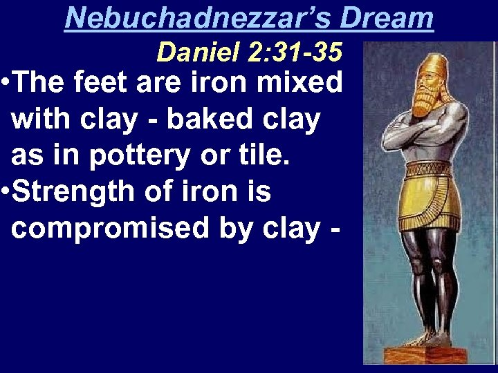 Nebuchadnezzar's Dream Daniel 2: 31 -35 • The feet are iron mixed with clay
