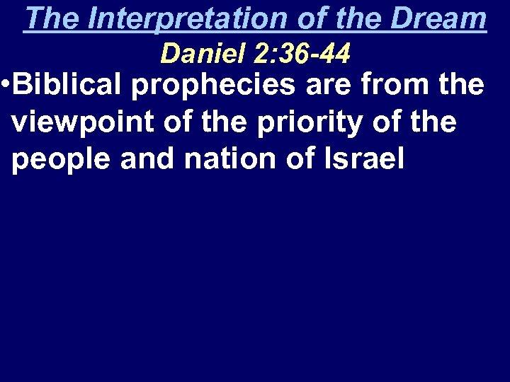 The Interpretation of the Dream Daniel 2: 36 -44 • Biblical prophecies are from