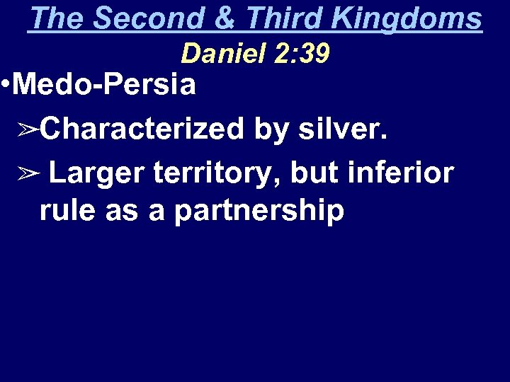 The Second & Third Kingdoms Daniel 2: 39 • Medo-Persia ➢Characterized by silver. ➢