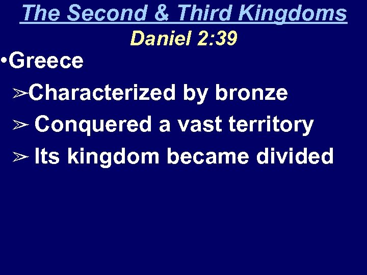 The Second & Third Kingdoms Daniel 2: 39 • Greece ➢Characterized by bronze ➢