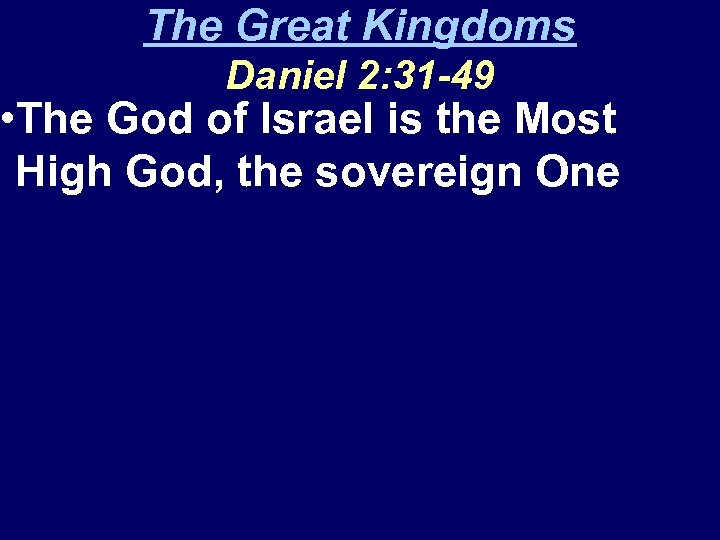 The Great Kingdoms Daniel 2: 31 -49 • The God of Israel is the