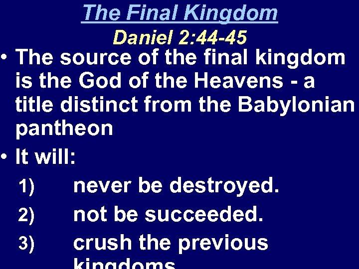 The Final Kingdom Daniel 2: 44 -45 • The source of the final kingdom