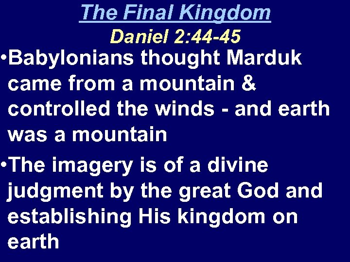 The Final Kingdom Daniel 2: 44 -45 • Babylonians thought Marduk came from a