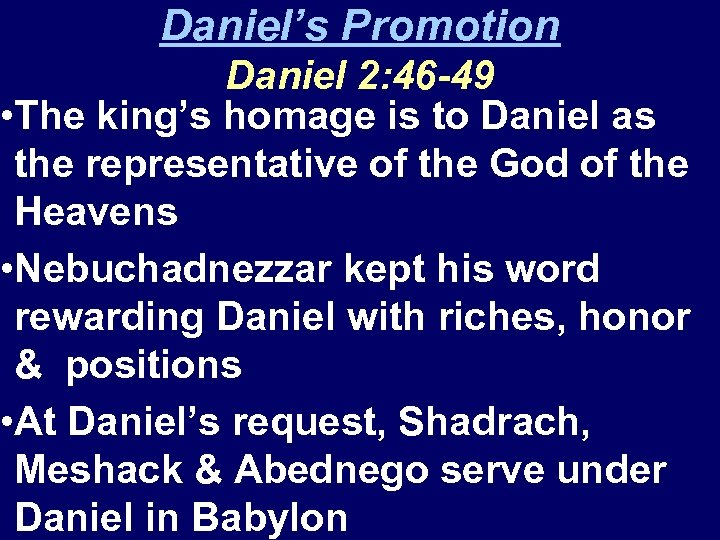 Daniel's Promotion Daniel 2: 46 -49 • The king's homage is to Daniel as