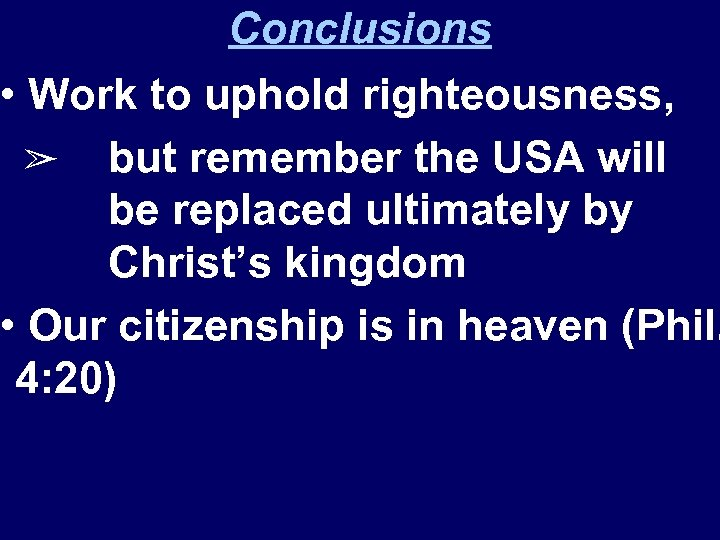 Conclusions • Work to uphold righteousness, ➢ but remember the USA will be replaced