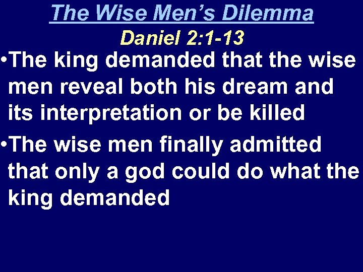 The Wise Men's Dilemma Daniel 2: 1 -13 • The king demanded that the