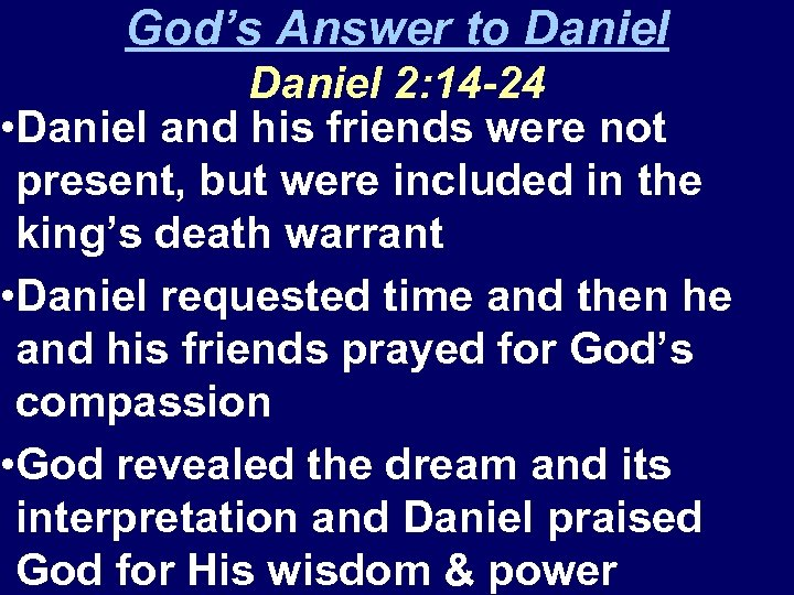 God's Answer to Daniel 2: 14 -24 • Daniel and his friends were not