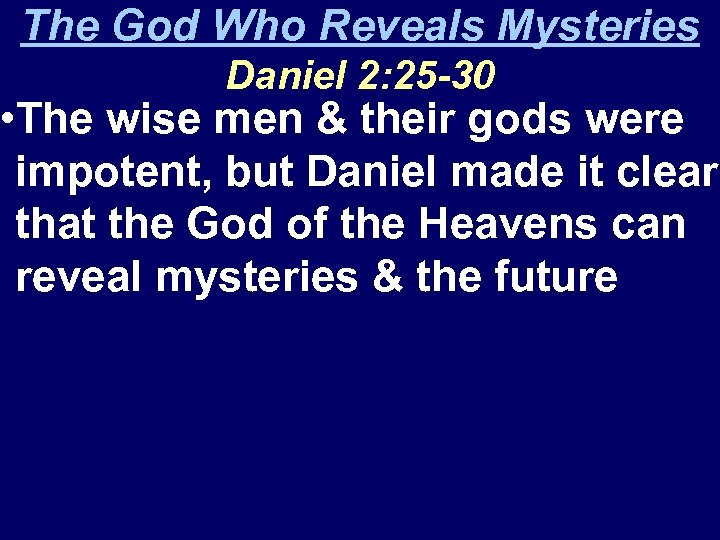 The God Who Reveals Mysteries Daniel 2: 25 -30 • The wise men &