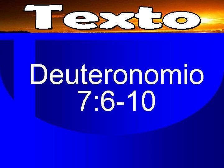 Deuteronomio 7: 6 -10