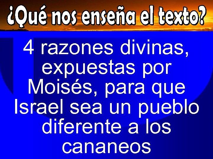4 razones divinas, expuestas por Moisés, para que Israel sea un pueblo diferente a