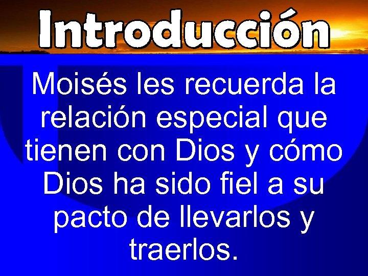 Moisés les recuerda la relación especial que tienen con Dios y cómo Dios ha