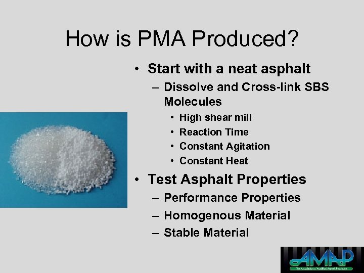 How is PMA Produced? • Start with a neat asphalt – Dissolve and Cross-link