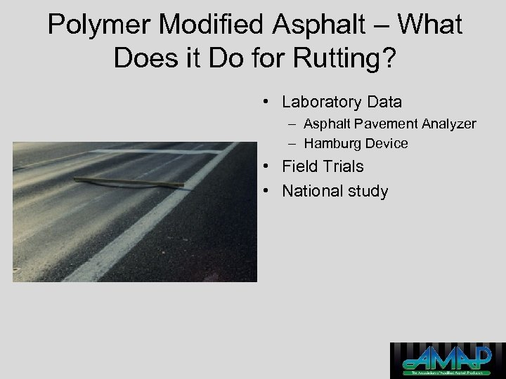 Polymer Modified Asphalt – What Does it Do for Rutting? • Laboratory Data –