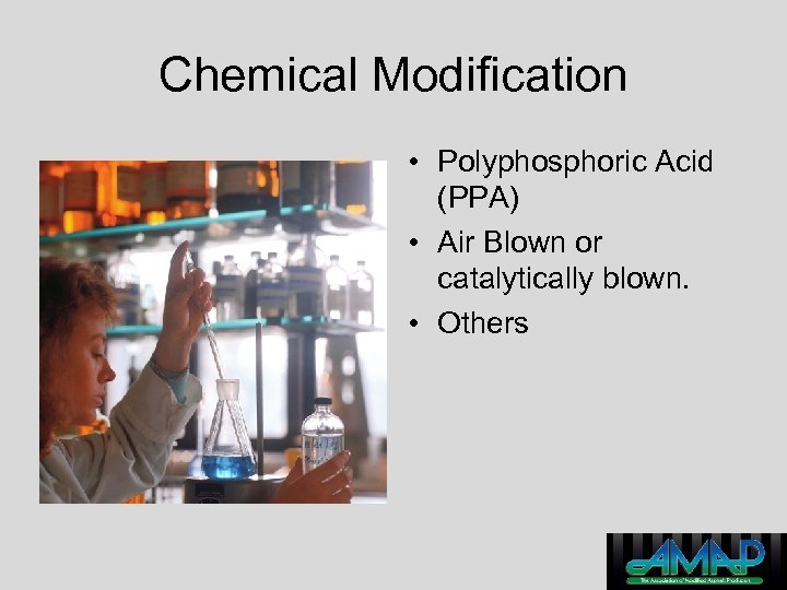 Chemical Modification • Polyphosphoric Acid (PPA) • Air Blown or catalytically blown. • Others