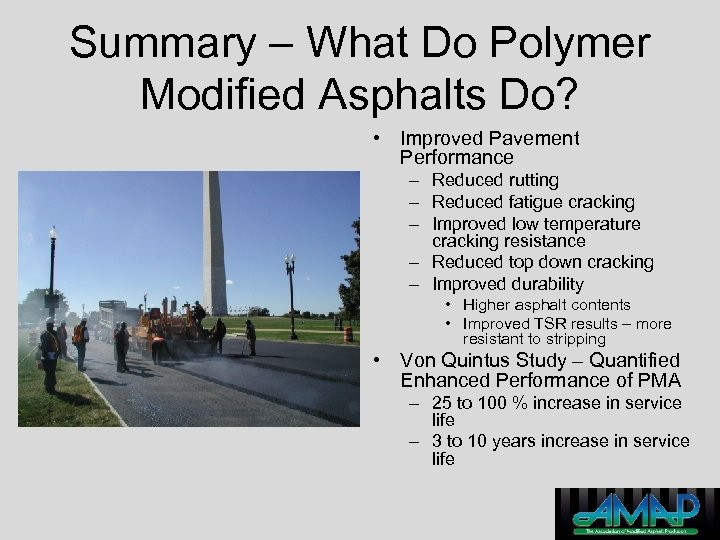 Summary – What Do Polymer Modified Asphalts Do? • Improved Pavement Performance – Reduced