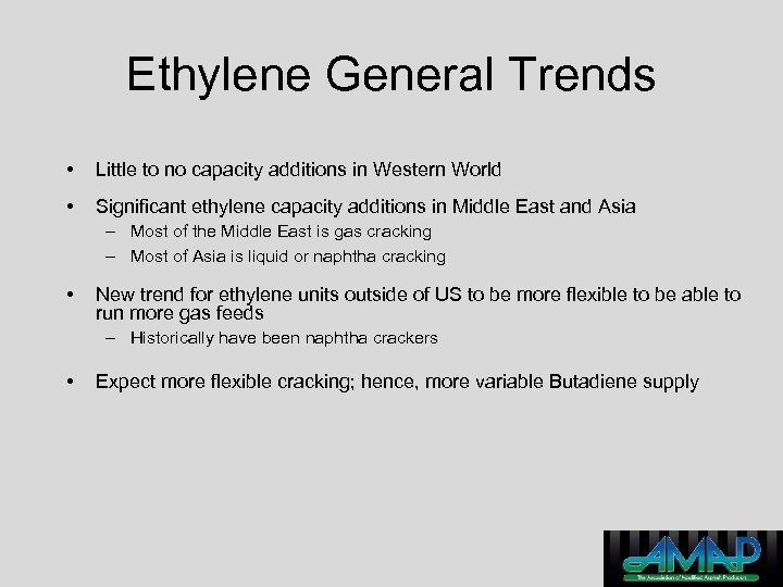 Ethylene General Trends • Little to no capacity additions in Western World • Significant