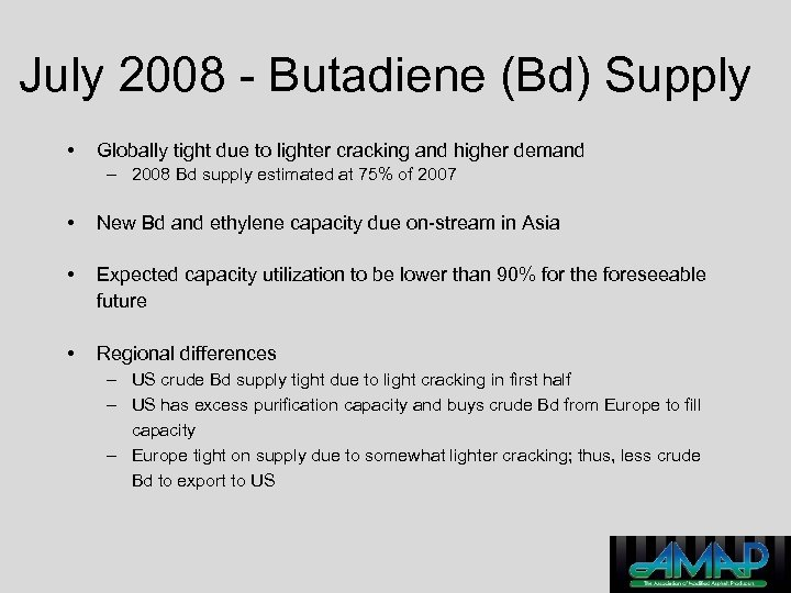 July 2008 - Butadiene (Bd) Supply • Globally tight due to lighter cracking and