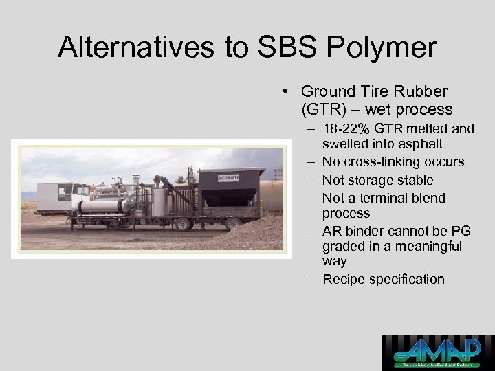 Alternatives to SBS Polymer • Ground Tire Rubber (GTR) – wet process – 18