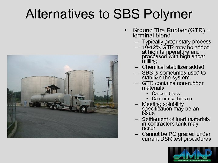 Alternatives to SBS Polymer • Ground Tire Rubber (GTR) – terminal blend – Typically