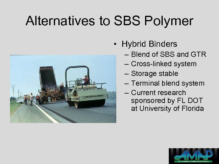 Alternatives to SBS Polymer • Hybrid Binders – – – Blend of SBS and