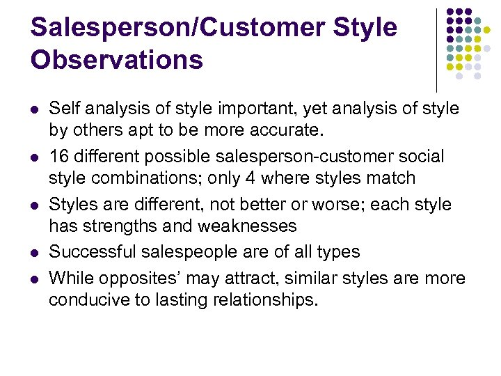 Salesperson/Customer Style Observations l l l Self analysis of style important, yet analysis of