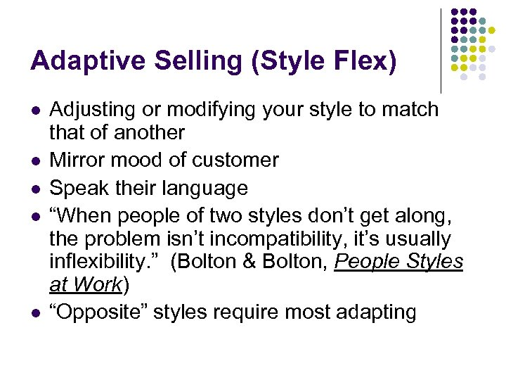Adaptive Selling (Style Flex) l l l Adjusting or modifying your style to match