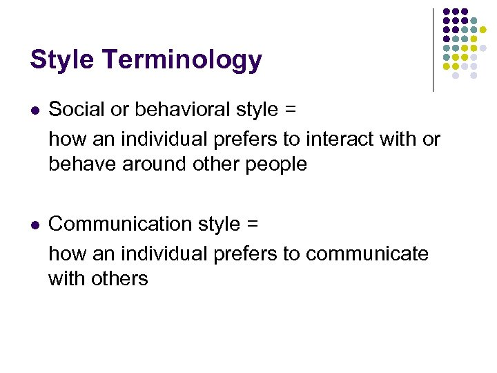 Style Terminology l Social or behavioral style = how an individual prefers to interact