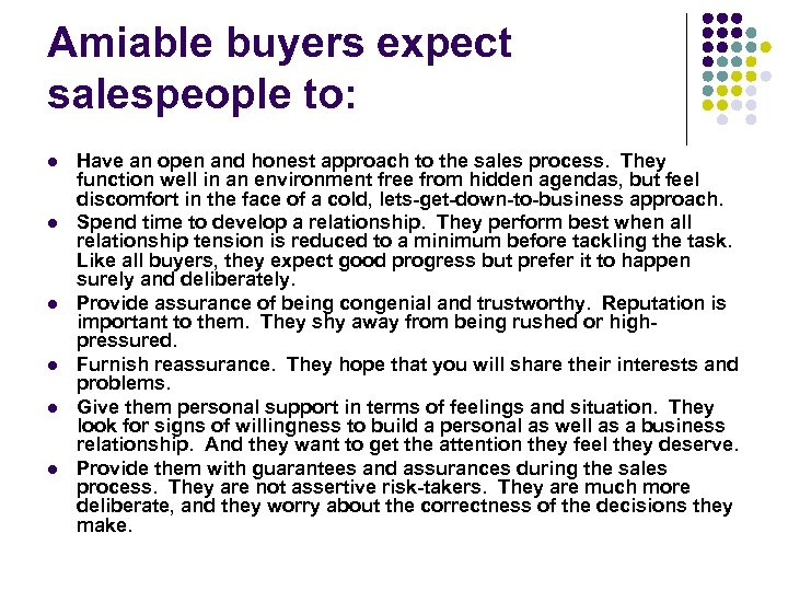 Amiable buyers expect salespeople to: l l l Have an open and honest approach