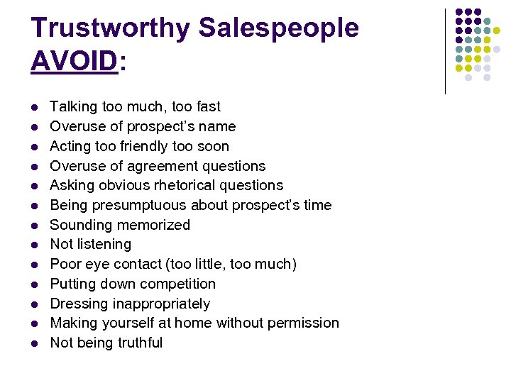Trustworthy Salespeople AVOID: l l l l Talking too much, too fast Overuse of