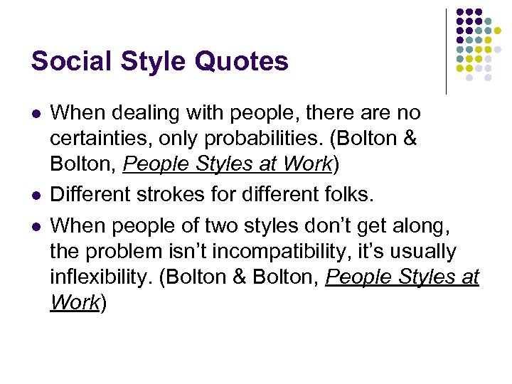Social Style Quotes l l l When dealing with people, there are no certainties,