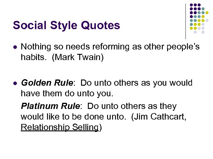 Social Style Quotes l Nothing so needs reforming as other people's habits. (Mark Twain)