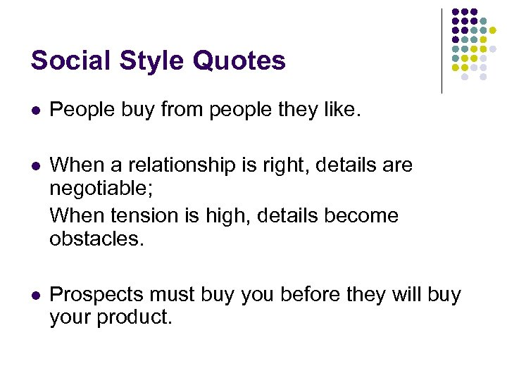 Social Style Quotes l People buy from people they like. l When a relationship