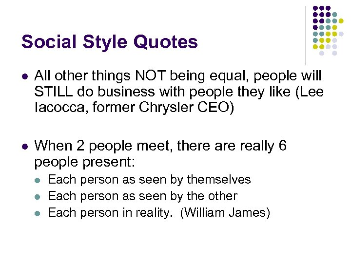 Social Style Quotes l All other things NOT being equal, people will STILL do