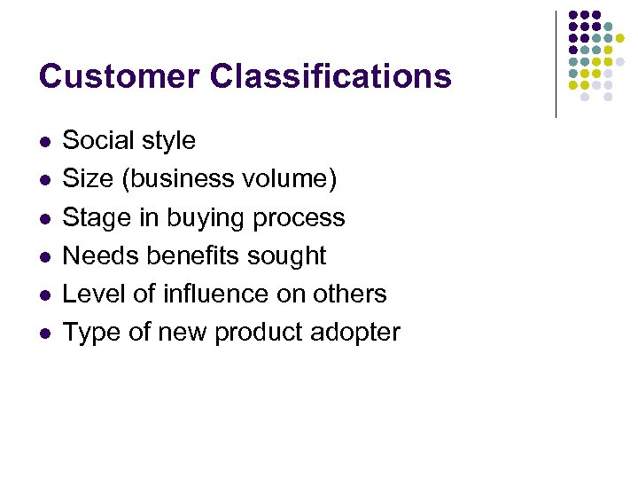 Customer Classifications l l l Social style Size (business volume) Stage in buying process