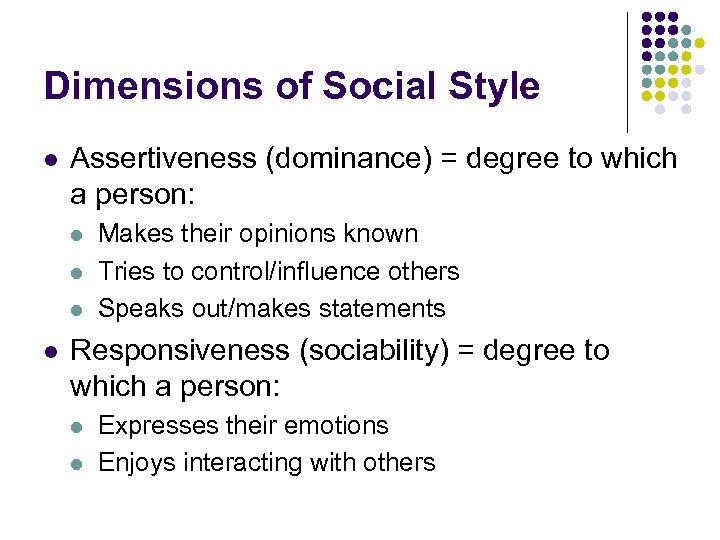 Dimensions of Social Style l Assertiveness (dominance) = degree to which a person: l